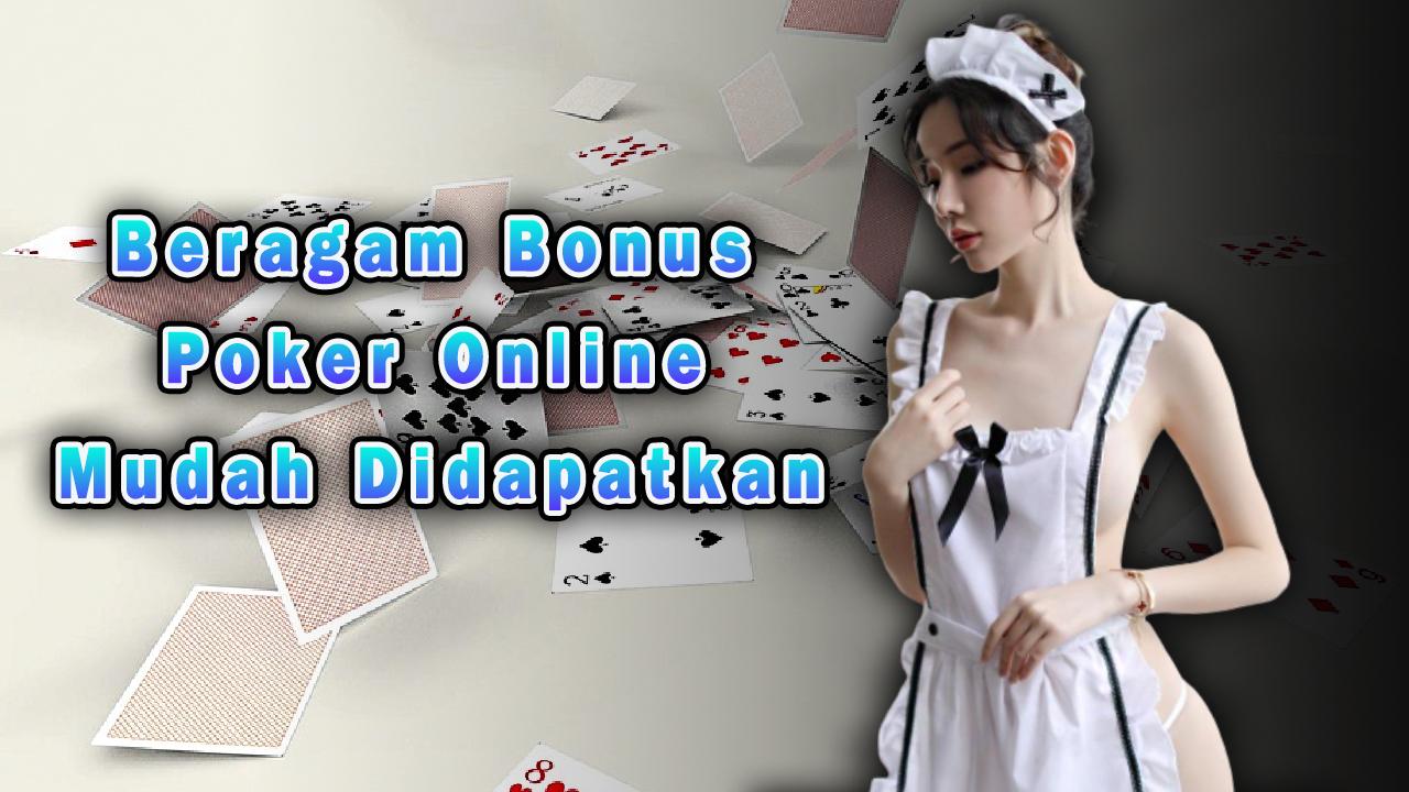 Beragam Bonus Poker Online Mudah Didapatkan