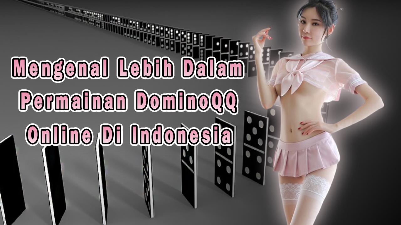 Mengenal Lebih Dalam Permainan DominiQQ Online Di Indonesia